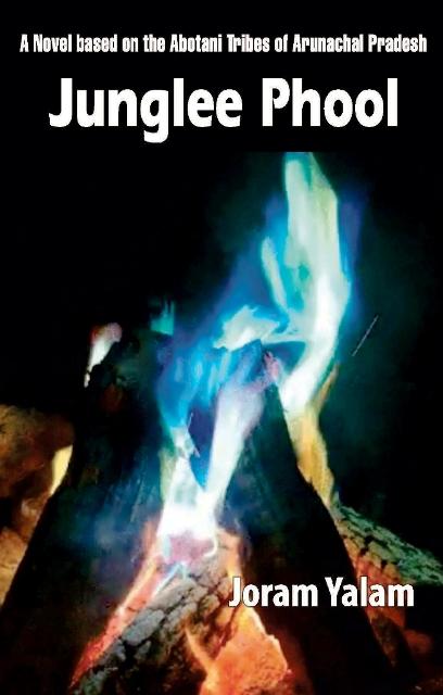 JUNGLEE PHOOL (A Novel based on the Abotani Tribes of Arunachal Pradesh)